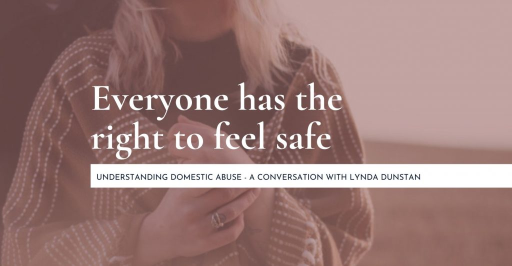 Everyone has the right to feel safe: Understanding domestic abuse – A conversation with Lynda Dunstan